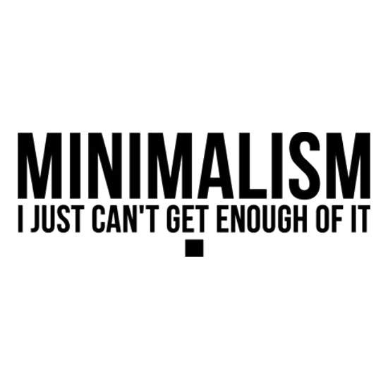 Minimalism I Just Can't Get Enough Of It t shirt