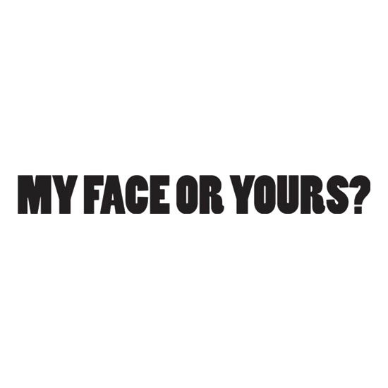 My Face Or Yours? t shirt