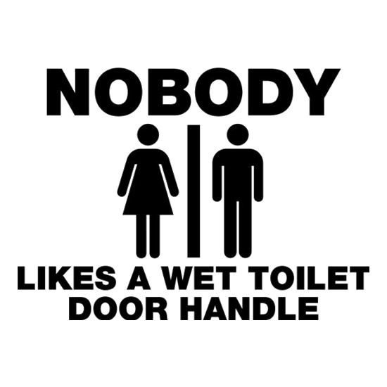 Nobody Likes A Wet Toilet Door Handle t shirt