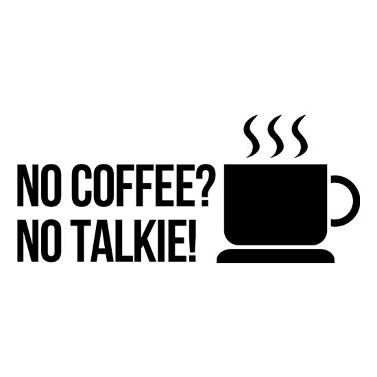 no coffee no talkie t shirt