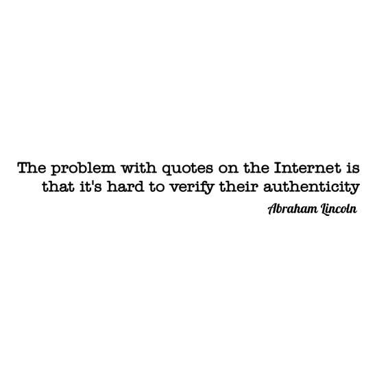 the problem with quotes on the internet is that it's hard to verify their authenticity - Abraham Lincoln t shirt