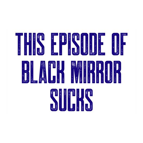 This Episode of Black Mirror Sucks t shirt