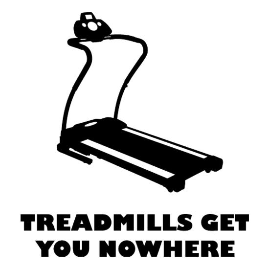 Treadmills Get You Nowhere t shirt