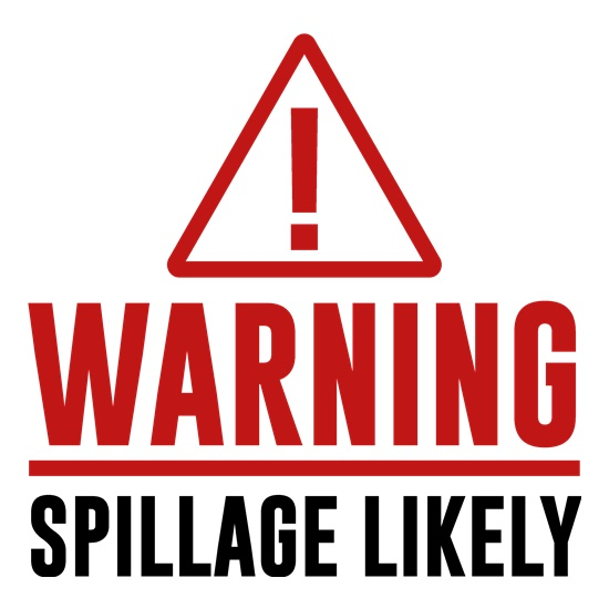 Warning - Spillage Likely t shirt
