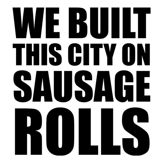 We Built This City On Sausage Rolls t shirt