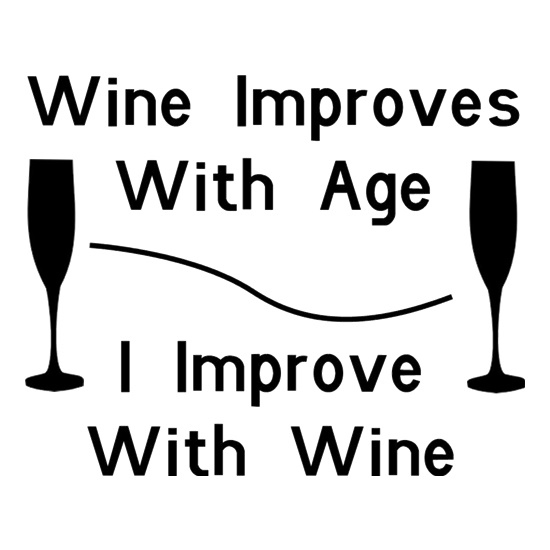 Wine improves with age, I improve with Wine t shirt
