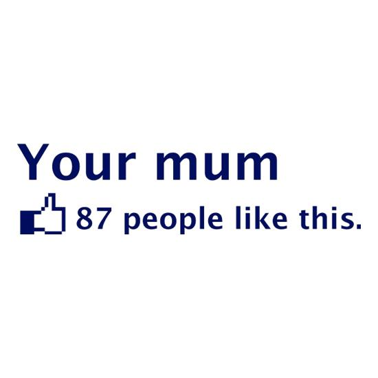Your Mum t shirt
