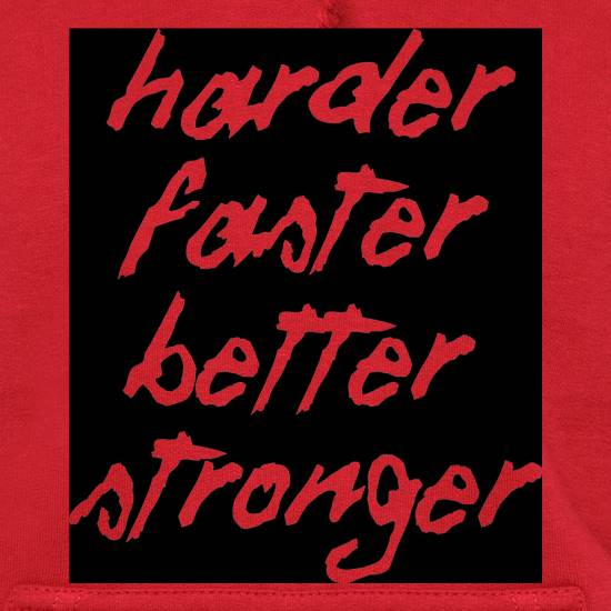 Harder, Faster, Better, Stronger. t shirt