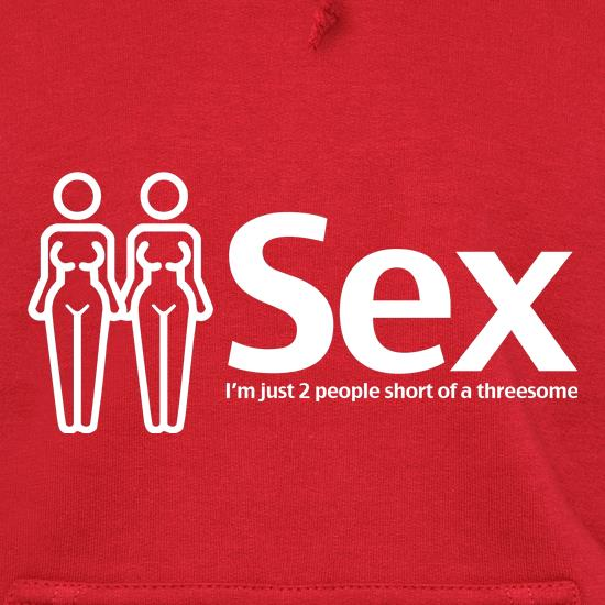 Sex. Im just 2 people short of a threesome t shirt