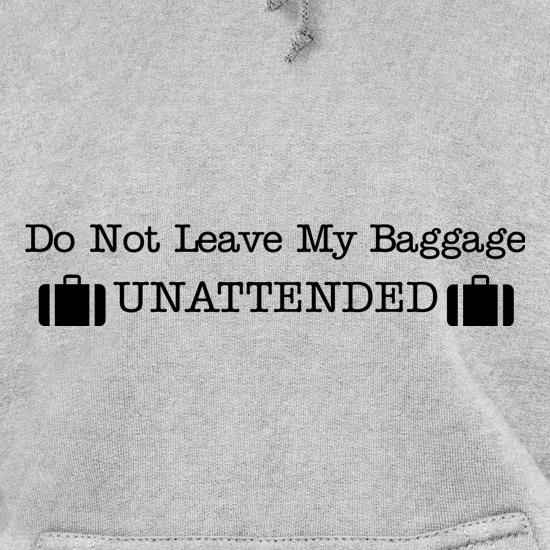 do not leave my baggage unattended t shirt