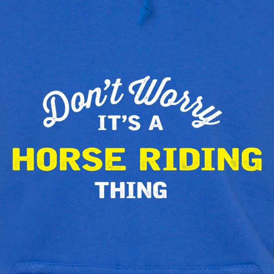 Don't Worry It's A Horse Riding Thing t shirt