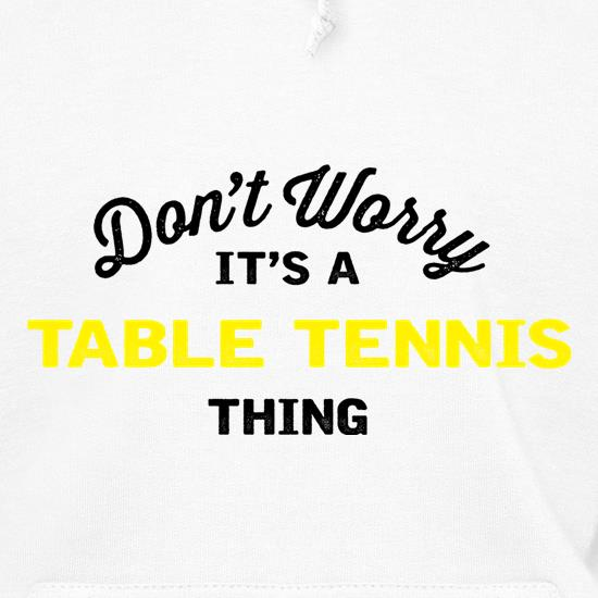 Don't Worry It's A Table Tennis Thing t shirt