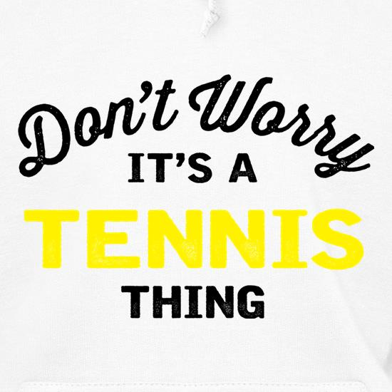 Don't Worry It's A Tennis Thing t shirt