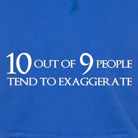 Ten Out Of Nine People Tend To Exaggerate t shirt