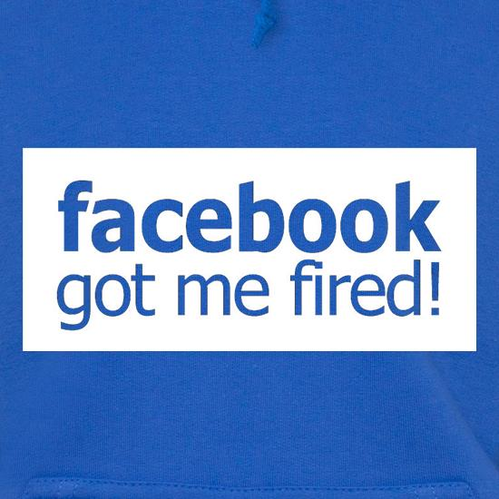 Facebook Got Me Fired t shirt