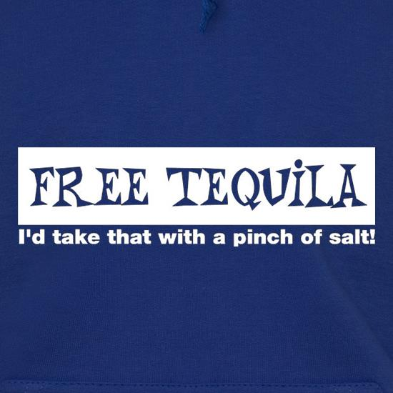 Free Tequila I'd Take That With A Pinch Of Salt t shirt