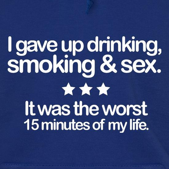 I Gave Up Drinking, Smoking & Sex t shirt