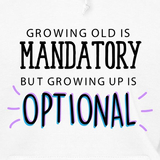 Growing Old Is Mandatory, But Growing Up Is Optional t shirt