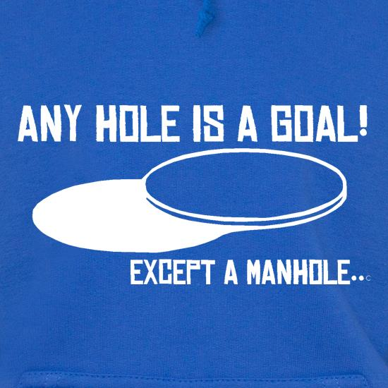 Any Hole is a Goal! Except a Manhole t shirt