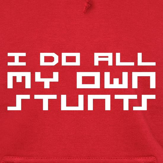 I Do All My Own Stunts t shirt