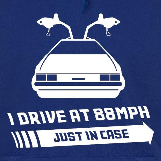 I Drive At 88mph Just In Case t shirt