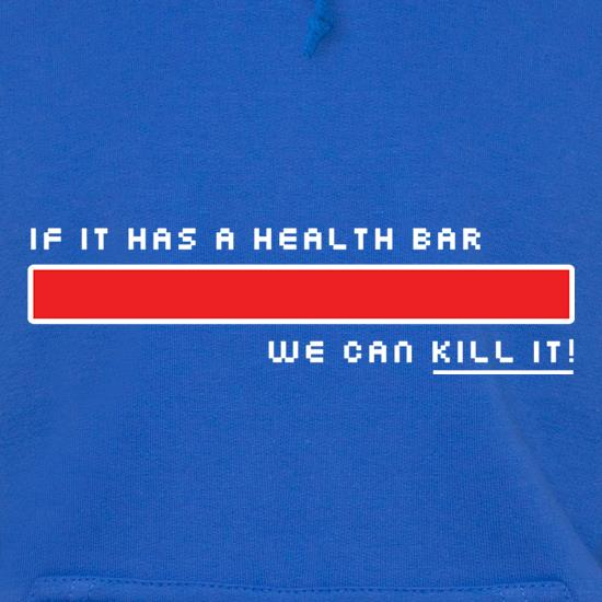 If It Has A Health Bar We Can Kill It t shirt