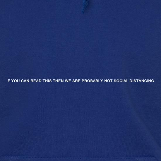 If you can read this then we are not social distancing t shirt