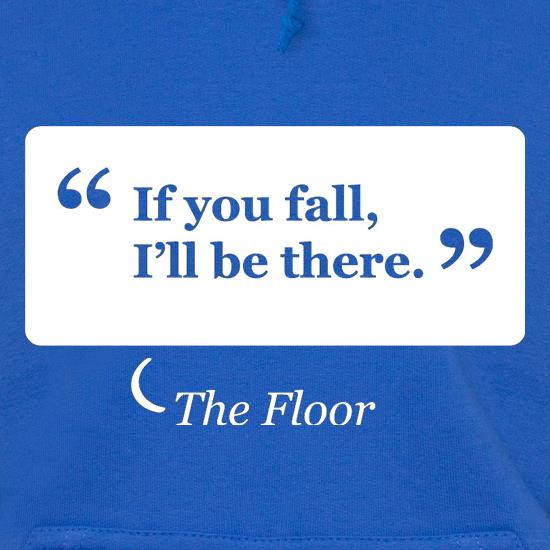 If You Fall I'll Be There - The Floor t shirt