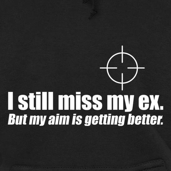 I Still Miss My Ex. But My Aim Is Getting Better t shirt
