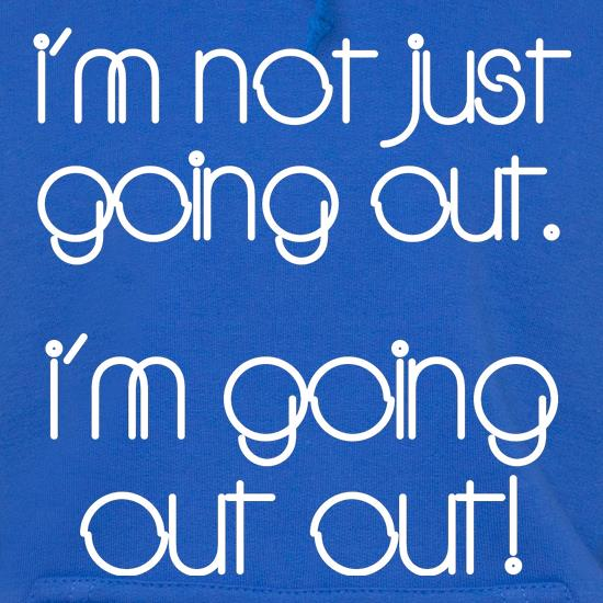 I'm not just going out. I'm going out out! t shirt