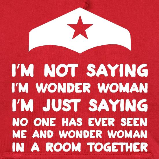 I'm Not Saying I'm Wonder Woman t shirt