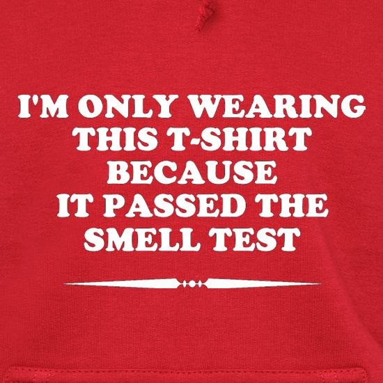 I'm Only Wearing This T-Shirt Because It Passed The Smell Test t shirt