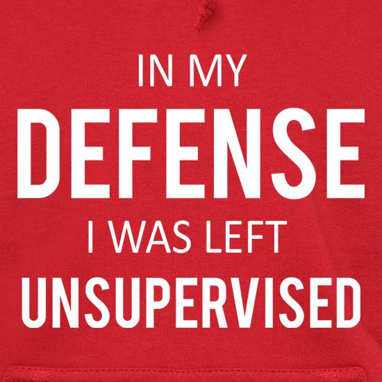 In my Defence, I Was Left Unsupervised t shirt
