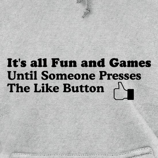 It's allfun and games until someone presses the like button t shirt
