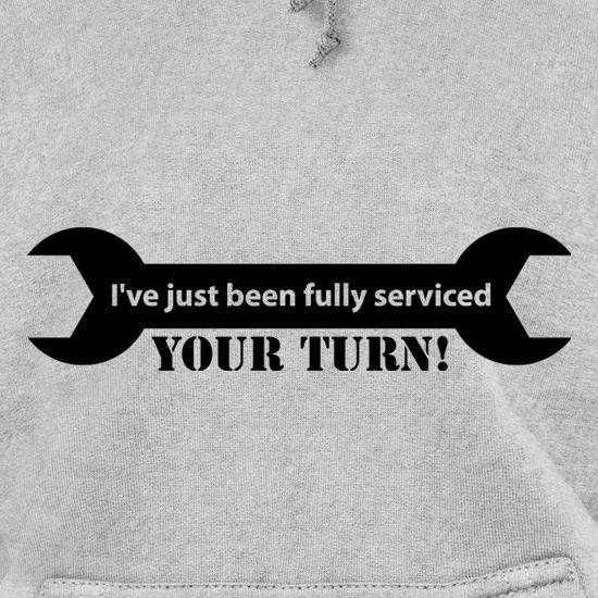 I've Just Been Fully Serviced Your Turn t shirt