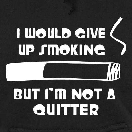 I would give up smoking, but i'm not a quitter t shirt
