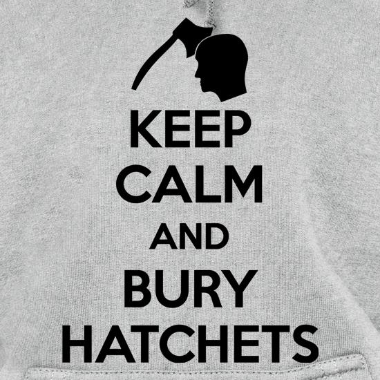 Keep Calm And Bury Hatchets t shirt