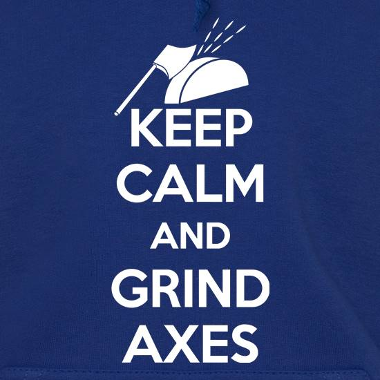 Keep Calm And Grind Axes t shirt