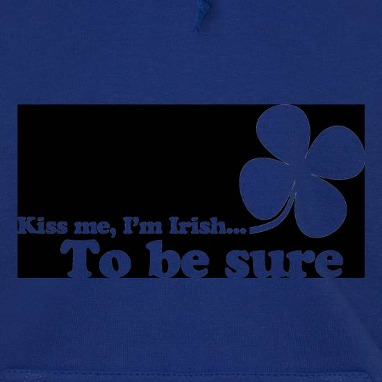 Kiss me, I'm Irish. To be sure t shirt
