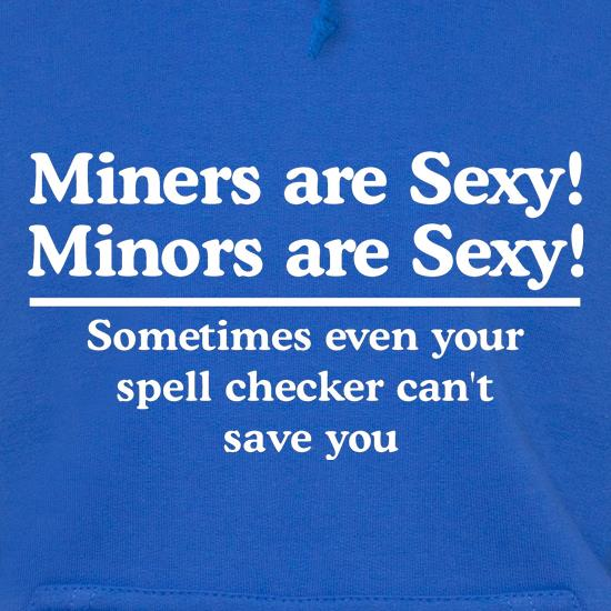 Miners are sexy - Minors are sexy, sometimes even your spell checker can't save you t shirt