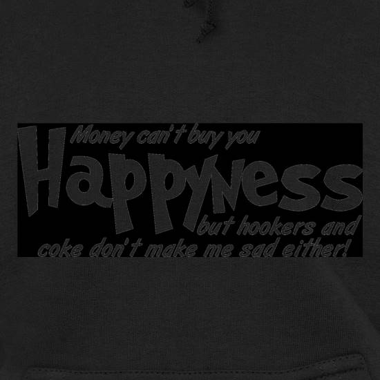 money can't buy you happyness, but hookers and coke don't make me sad either t shirt