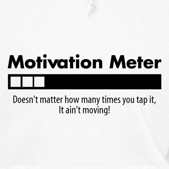 motivation meter, doesn't matter how many times you tap it it 'aint moving t shirt