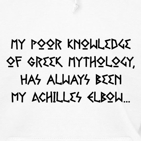 My Poor Knowledge Of Greek History Has Always Been My Achilles Elbow t shirt