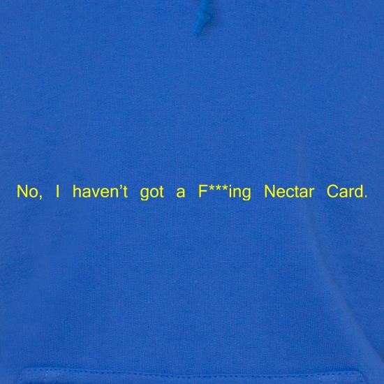 No, I don't have a f***ing Nectar Card. t shirt