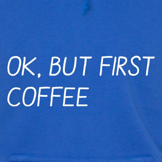 Ok, But First Coffee t shirt