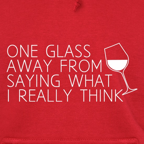 One Glass Away From Saying What I Really Think t shirt
