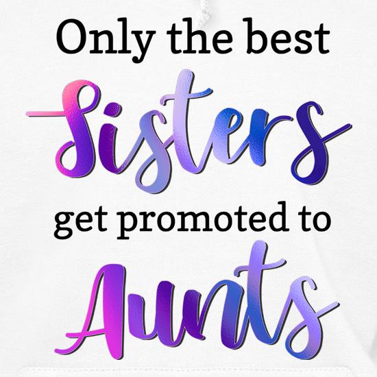 Only The Best Sisters Get Promoted To Aunts t shirt