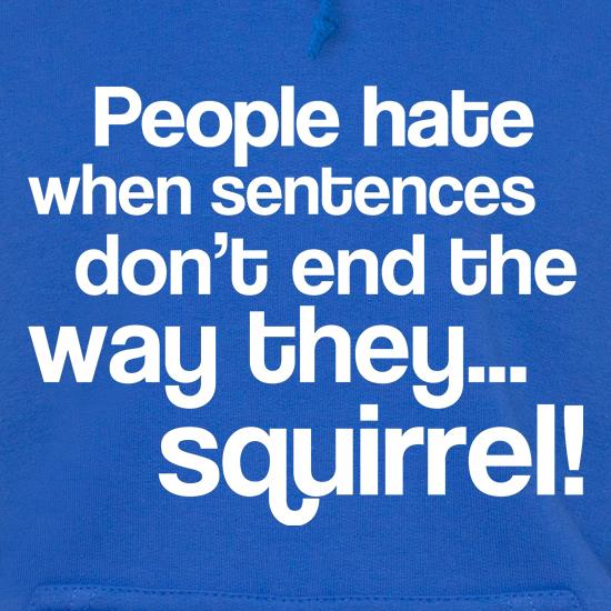 People Hate When Sentences Don't End The Way They...Squirrel! t shirt
