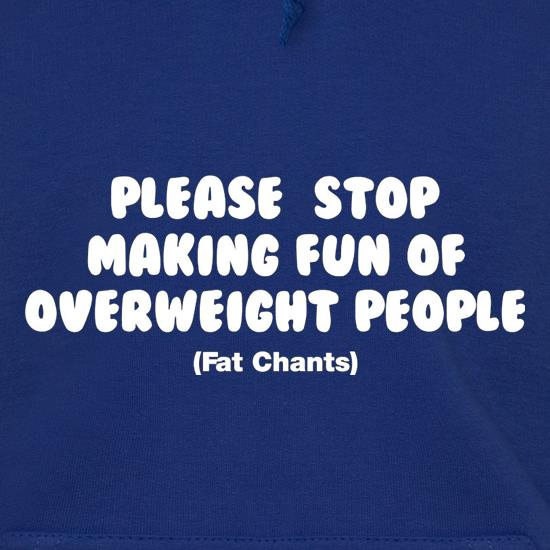 Please Stop Making Fun Of Overweight People (Fat Chants) t shirt