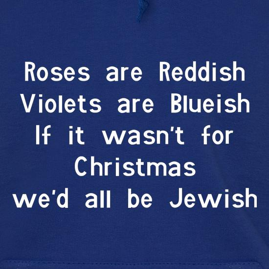 Roses are reddish Violets are blueish if it wasn't for christmas we'd all be jewish t shirt